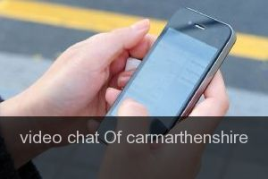 Video chat Of carmarthenshire