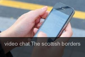 Video chat The scottish borders